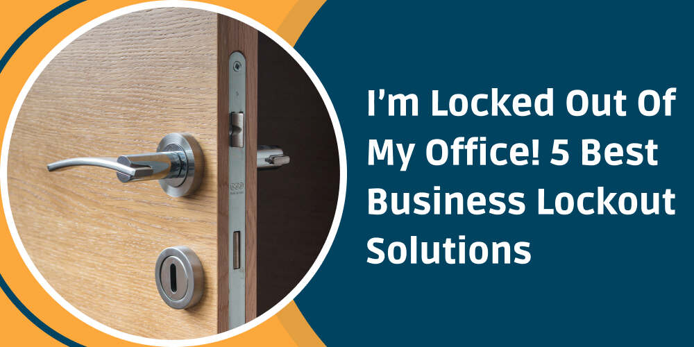 I'm Locked Out Of My Office! 5 Best Business Lockout Solutions